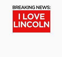 BREAKING NEWS: I LOVE LINCOLN Unisex T-Shirt
