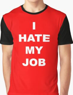 I hate my job Graphic T-Shirt