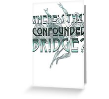ICARUS THROWS THE HORNS - WHERE'S THAT CONFOUNDED BRIDGE? Greeting Card