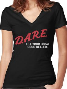 DARE to kill your local drug dealer Women's Fitted V-Neck T-Shirt