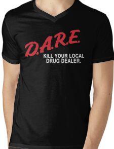 DARE to kill your local drug dealer Mens V-Neck T-Shirt