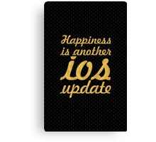 Happiness is another iOS update Canvas Print