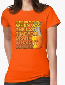 When Was The Last Time You Drank Straight Mixer!? (ALWAYS SUNNY) Womens Fitted T-Shirt