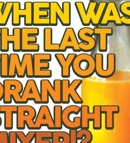 When Was The Last Time You Drank Straight Mixer!? (ALWAYS SUNNY) Sticker