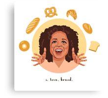 Oprah: I Love Bread Canvas Print