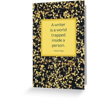 A Writer is a World Trapped Inside a Person Greeting Card