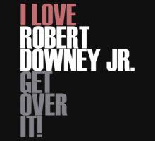 I love Robert Downey Jr. Get ovet it! by morigirl