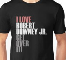 I love Robert Downey Jr. Get ovet it! Unisex T-Shirt