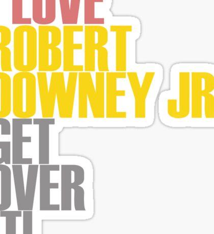 I love Robert Downey Jr. Get ovet it! Sticker