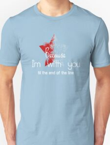 Because I'm with you till the end of the line with star Unisex T-Shirt