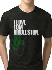 I LOVE Tom Hiddleston GET OVER IT! Tri-blend T-Shirt