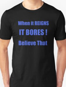 When it Reigns It BORES!!!  Anti Roman Unisex T-Shirt