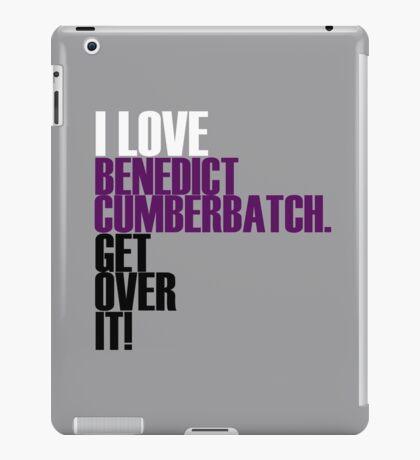 I love Benedict Cumberbatch get over it! iPad Case/Skin