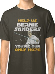 help us bernie sanders you're our only hope Classic T-Shirt