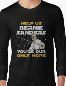 help us bernie sanders you're our only hope Long Sleeve T-Shirt
