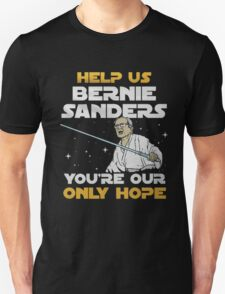 help us bernie sanders you're our only hope T-Shirt