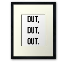 Dut, Dut, Out! (Black words) Framed Print