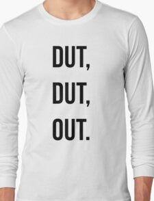 Dut, Dut, Out! (Black words) Long Sleeve T-Shirt