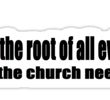 THE ROOT OF ALL EVIL Sticker