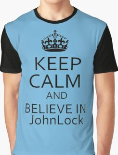 Keep Calm and Believe in JohnLock Graphic T-Shirt