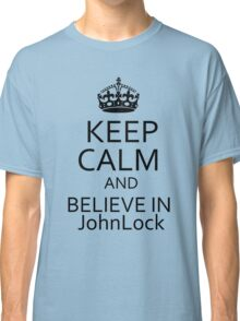 Keep Calm and Believe in JohnLock Classic T-Shirt