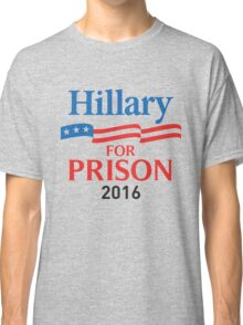 hillary for prison 2016 Classic T-Shirt