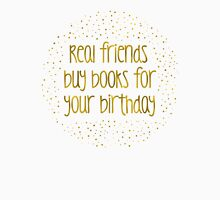 Real friends buy books for your birthday Unisex T-Shirt