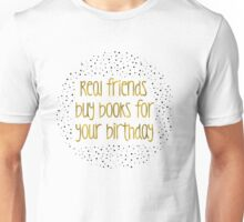 Real friends buy books for your birthday (B&G) Unisex T-Shirt