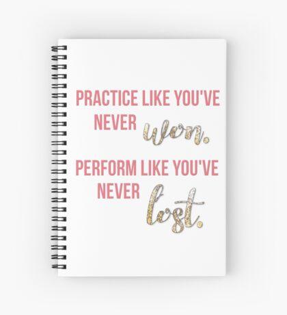 Practice Like You've Never Won... Spiral Notebook
