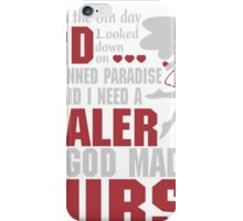 On the 8th day God looked down and made a Nurse iPhone Case/Skin