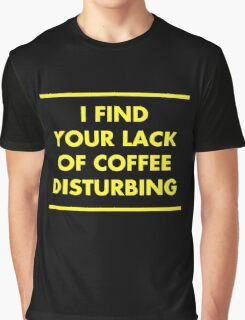 I find your lack of coffee disturbing (yellow) Graphic T-Shirt