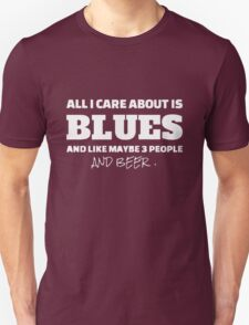 all i care about is blues and like maybe 3 people and beer Unisex T-Shirt
