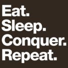 Eat. Sleep. Conquer. Repeat. by squidgun