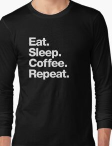 Eat. Sleep. Coffee. Repeat. Long Sleeve T-Shirt
