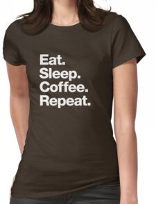 Eat. Sleep. Coffee. Repeat. Womens Fitted T-Shirt