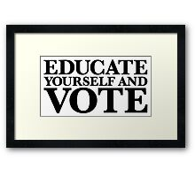 Educate yourself and VOTE Framed Print