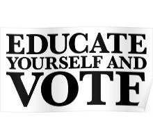 Educate yourself and VOTE Poster