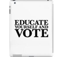 Educate yourself and VOTE iPad Case/Skin