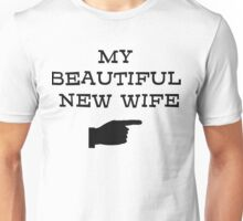 my beautiful new wife Unisex T-Shirt