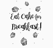 Eat cakes for breakfast Unisex T-Shirt
