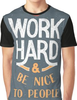 Work Hard and be nice to people Graphic T-Shirt