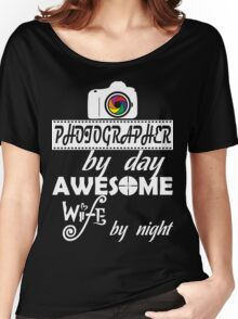 photographer by day awesome wife by night Women's Relaxed Fit T-Shirt