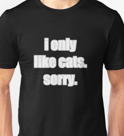 I only like cats Unisex T-Shirt