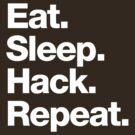 Eat. Sleep. Hack. Repeat. by squidgun