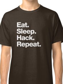 Eat. Sleep. Hack. Repeat. Classic T-Shirt