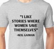 I like stories where women save themselves - neil gaiman quotes Unisex T-Shirt