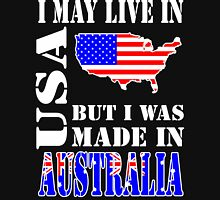 I MAY LIVE IN USA BUT I WAS MADE IN AUSTRALIA Unisex T-Shirt