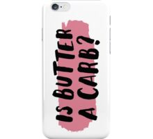 Is Butter A Carb? iPhone Case/Skin