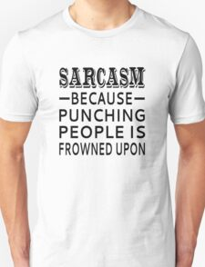 Sarcasm Because Punching People Is Frowned Upon T-Shirt