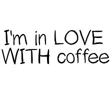 I Love Coffee Drink Cool Funny Photographic Print